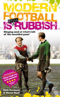 Modern Football is Still Rubbish: Slinging Mud at What's Left of the Beautiful Game (Paperback)