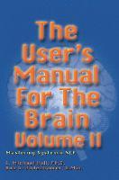 The User's Manual for the Brain Volume II: Mastering Systemic NLP (Hardback)