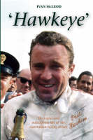 Hawkeye: The Rapid and Outrageous Life of the Australian Racing Driver Paul Hawkins (Hardback)