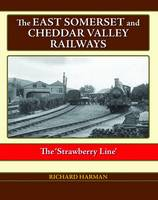 The East Somerset and Cheddar Valley Railways (Hardback)