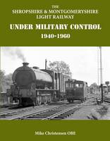 The Shropshire & Montgomeryshire Light Railway Under Military Control 1940-1960 (Hardback)
