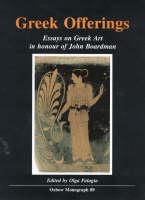 Greek Offerings: Essays on Greek Art in honour of John Boardman (Hardback)
