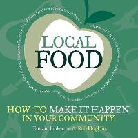 Local Food: How to Make it Happen in Your Community - The Local Series (Paperback)