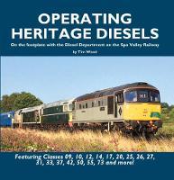 Operating Heritage Diesels: On the Footplate with the Diesel Department at the Spa Valley Railway (Hardback)