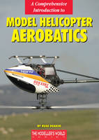 A Comprehensive Introduction to Model Helicopter Aerobatics