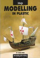 Ship Modelling in Plastic - Modeller's World S. (Hardback)