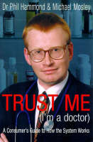 Trust Me (I'm a Doctor): An Insider's Guide to Getting the Most Out of the Health Service (Paperback)