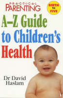 """Practical Parenting"" A-Z Guide to Children's Health - Practical Parenting (Paperback)"
