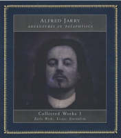 Adventures In Pataphysics: Alfred Jarry Collected Works I (Paperback)