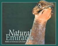 Natural Emirates: Wild Life and Environment of the United Arab Emirates (Hardback)