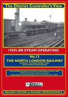 The North London Railway: 1950's Railway Operating - The District Controller's View v. 13 (Paperback)