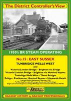 Tunbridge Wells & East Sussex: 1950's Railway Operating London - Brighton - Eastbourne - Tunbridge Wells - Oxted - London - The District Controller's View No. 15 (Paperback)