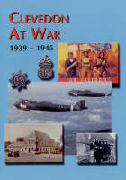 Clevedon at War 1939-45: Including a separate roll of honour (Paperback)