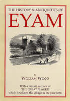 History and Antiquities of Eyam: With a Minute Account of the Great Plague Which Desolated the Village in the Year 1666 (Paperback)