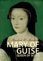 Mary of Guise - Scots' Lives S. (Paperback)