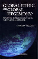 Global Ethic or Global Hegemony ?: Reflections on Religion, Human Dignity and Civilisation Interaction (Paperback)