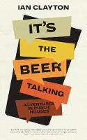 It's The Beer Talking: Adventures in Public Houses (Paperback)