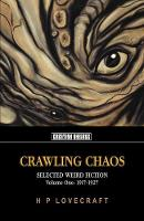 Crawling Chaos: Selected Weird Fiction 1917-1927 (Paperback)