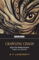 Crawling Chaos, Volume Two: Selected Weird Fiction 1917-1927 (Paperback)