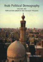 Arab Political Demography: Population Growth and Natalist Policies v. 1 (Paperback)