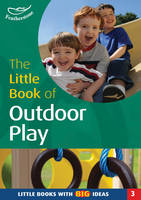 The Little Book of Outdoor Play: Little Books with Big Ideas - Little Books No. 3 (Paperback)