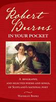 Robert Burns in Your Pocket: A Biography, and Selected Poems and Songs, of Scotland's National Poet (Hardback)