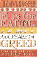 E is for Eating: An Alphabet of Greed (Hardback)