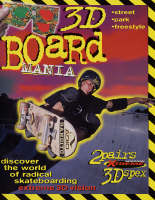 3D Board Mania: Discover the World of Radical Skate Boarding (Paperback)