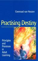 Practising Destiny: Principles and Processes in Adult Learning (Paperback)
