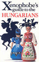 The Xenophobe's Guide to the Hungarians - Xenophobe's Guides (Paperback)