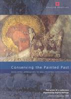Conserving the Painted Past: Developing Approaches to Wall Painting Conservation (Paperback)
