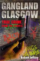 Gangland Glasgow: True Crime from the Streets (Paperback)