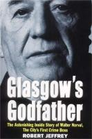 Glasgow's Godfather: The Astonishing True Story of Walter Norval, the City's First Crime Boss (Paperback)