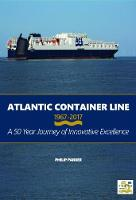 Atlantic Container Line 1967 - 2017 a 50 Year Journey of Innovative Excellence (Hardback)