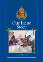 Our Island Story: A History of Britain for Boys and Girls, from the Romans to Queen Victoria (Hardback)