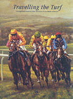 Travelling the Turf: A Distinguished Companion to the Racecourses of Great Britain and Ireland (Hardback)