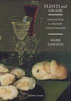 Plenti and Grase: Food and Drink in a Sixteenth-century Household (Hardback)