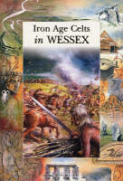 Iron Age Celts in Wessex (Paperback)