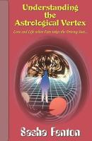 Understanding the Astrological Vertex: Love and Life When Fate Takes the Driving Seat (Paperback)