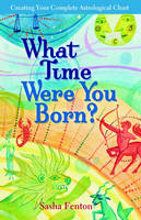 What Time Were You Born?: Creating Your Complete Astrological Chart (Paperback)