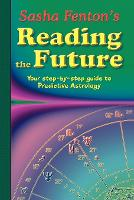 Sasha Fenton's Reading the Future: Your Step-by-Step Guide to Predictive Astrology (Paperback)