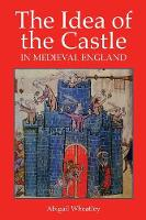 The Idea of the Castle in Medieval England (Paperback)