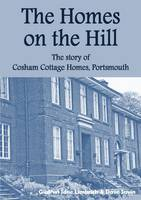 The Homes on the Hill: the Story of Cosham Cottage Homes, Portsmouth (Paperback)