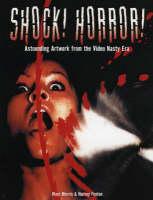 Shock! Horror!: Astounding Artwork from the Video Nasty Era (Hardback)