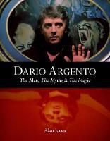 Dario Argento: The Man, The Myths & The Magic (Hardback)