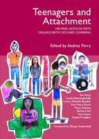 Teenagers and Attachment: Helping Adolescents Engage with Life and Learning (Paperback)