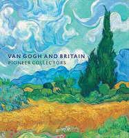 Van Gogh and Britain: Pioneer Collectors (Paperback)