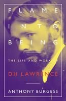 Flame Into Being: The Life and Work of D.H. Lawrence (Paperback)