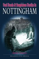 Foul Deeds and Suspicious Deaths in Nottingham (Paperback)