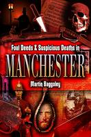 Foul Deeds and Suspicious Deaths in Manchester (Hardback)